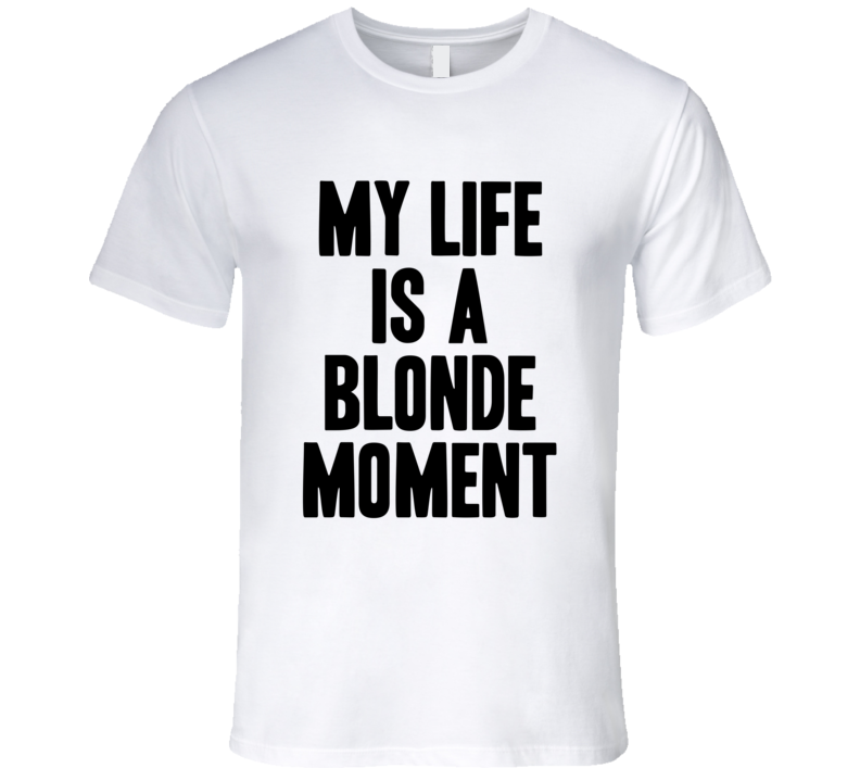 My Life Is A Blonde Moment Funny Trending Sayings Summer T Shirt