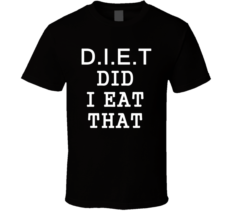 Diet Did I Eat That Funny Trending Workout Sayings T Shirt