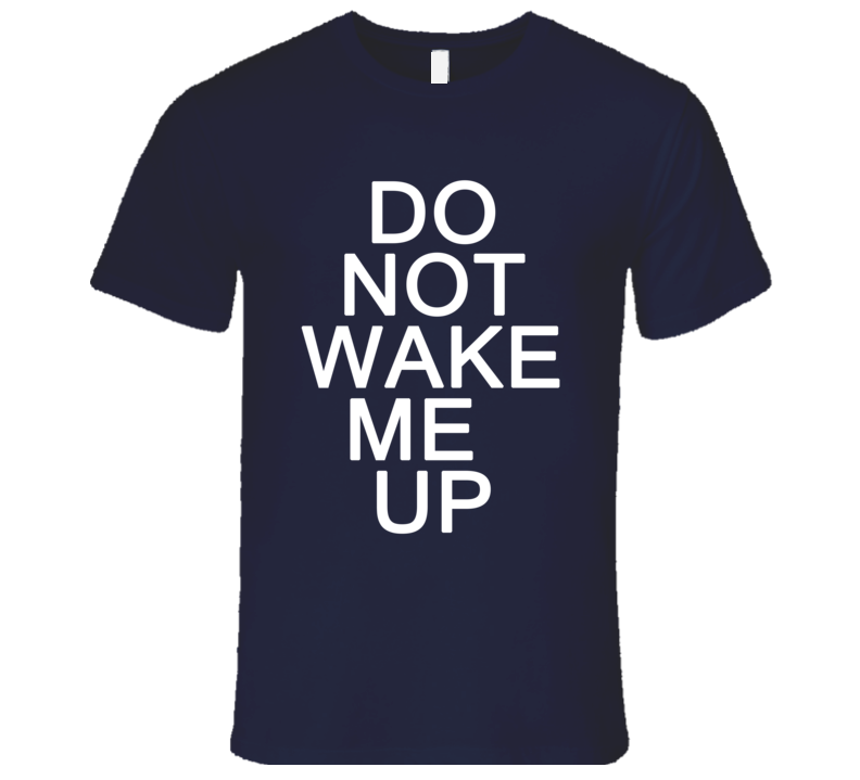 Do Not Wake Me Up Funny Trending Sayings Summer T Shirt