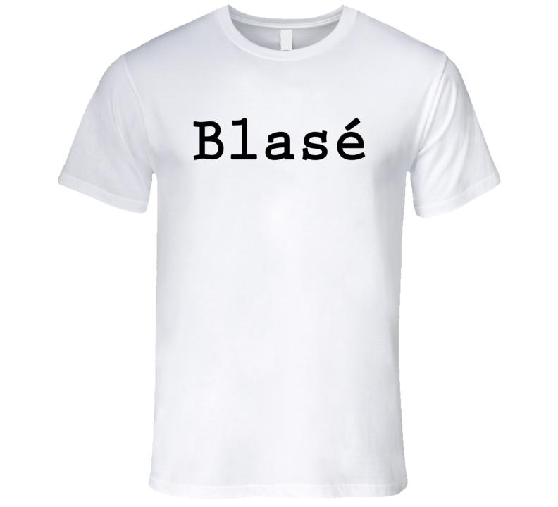 Blasé  Cool Trending Summer Fashion T Shirt
