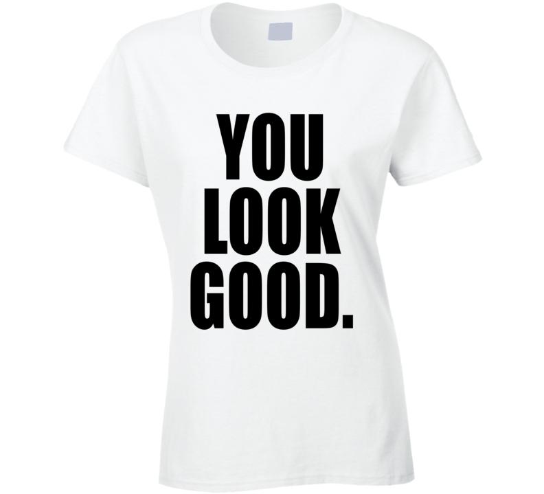 You Look Good Funny Trending Summer Ladies T Shirt