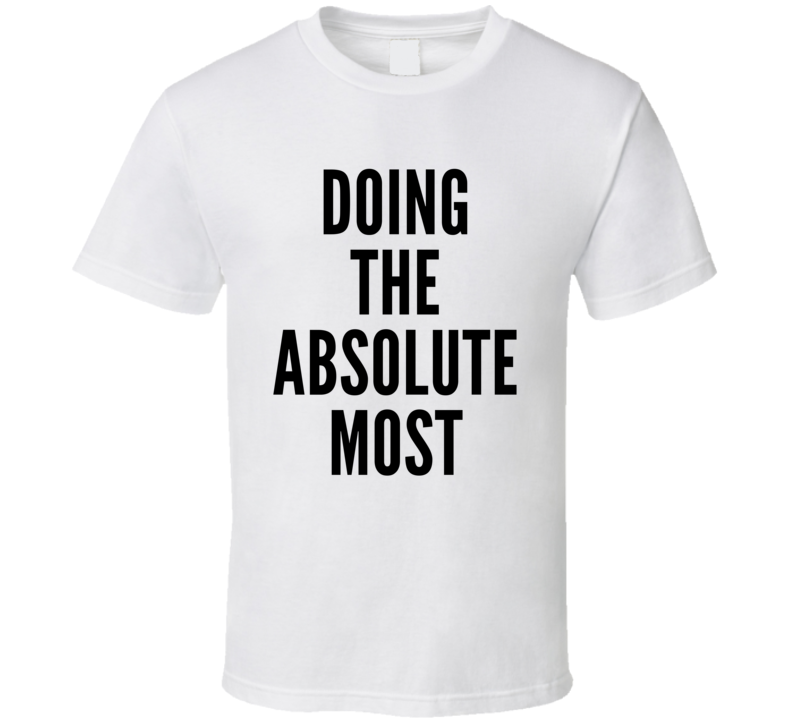 Doing The Absolute Most Funny Trending Fashion Summer T Shirt
