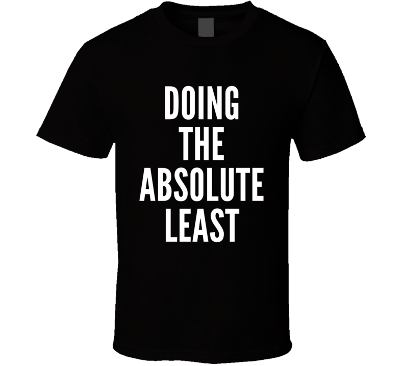 Doing The Absolute Least Funny Trending Fashion Summer T Shirt