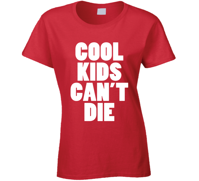 Cool Kids Can't Die Funny Trending Fashion Summer Ladies T Shirt