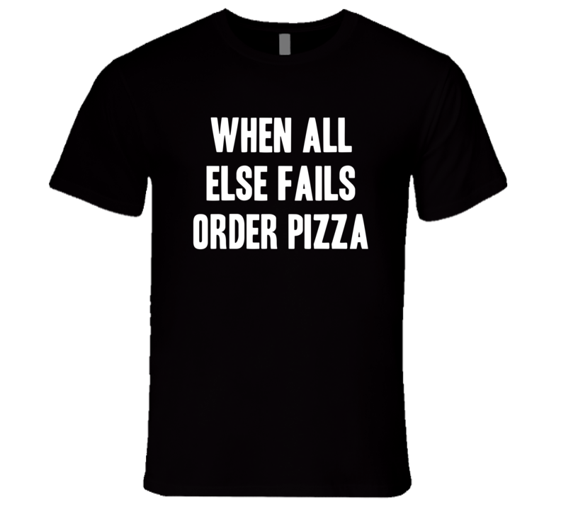 When All Else Fails Order Pizza Funny Trending Summer Fashion T Shirt