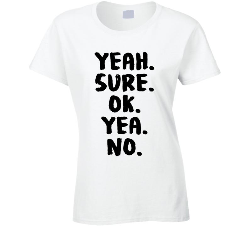 Yeah Sure Ok Yeah No Funny Statement Trending Ladiest Shirt