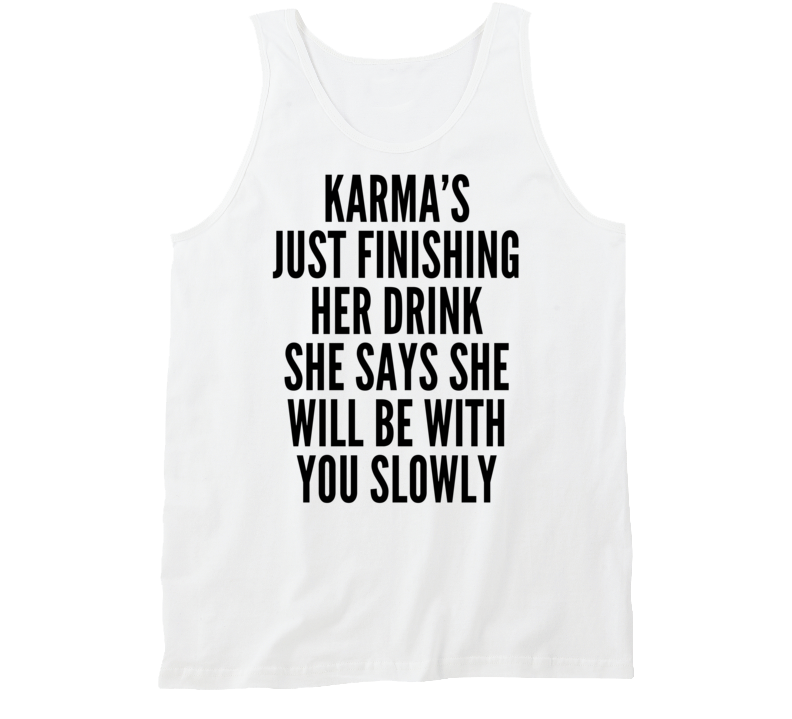 Karma's Just Finishing Her Drink She'll Be With Your Shortly Tanktop
