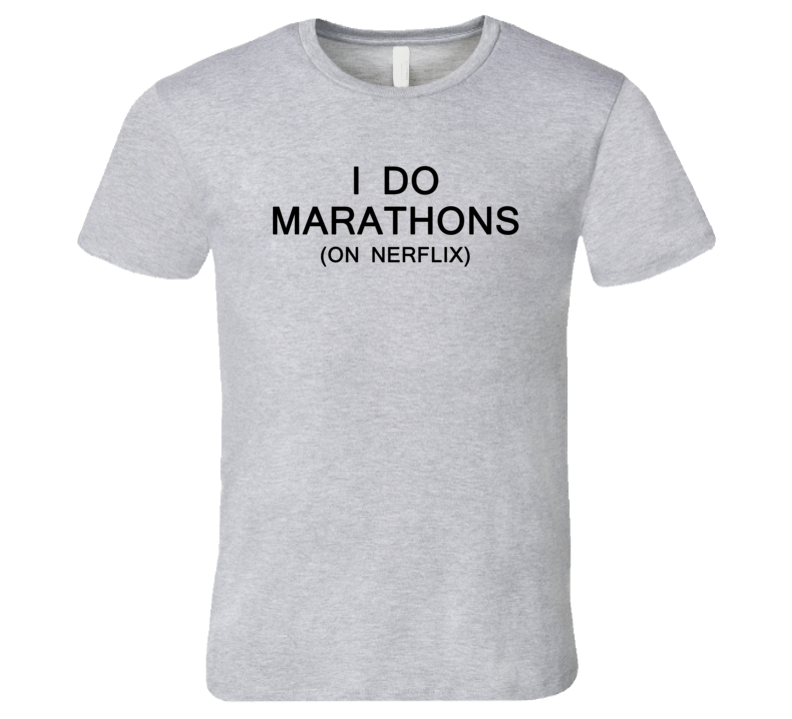 I Do Marathons On Netflix Funny Summer Trending Lazy T Shirts T Shirt