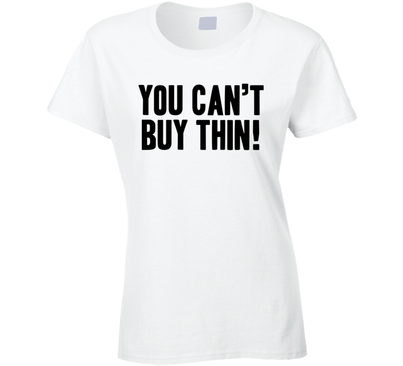 You Can't Buy Thin Funny Trending Workout Gym Ladies T Shirt