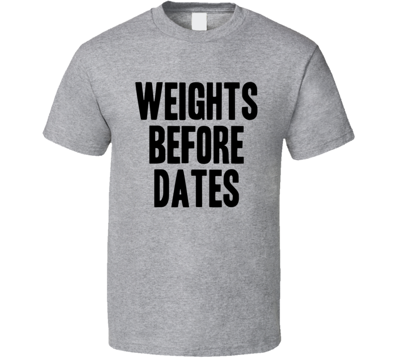 Weights Before Dates Funny Trending Workout Gym T Shirt