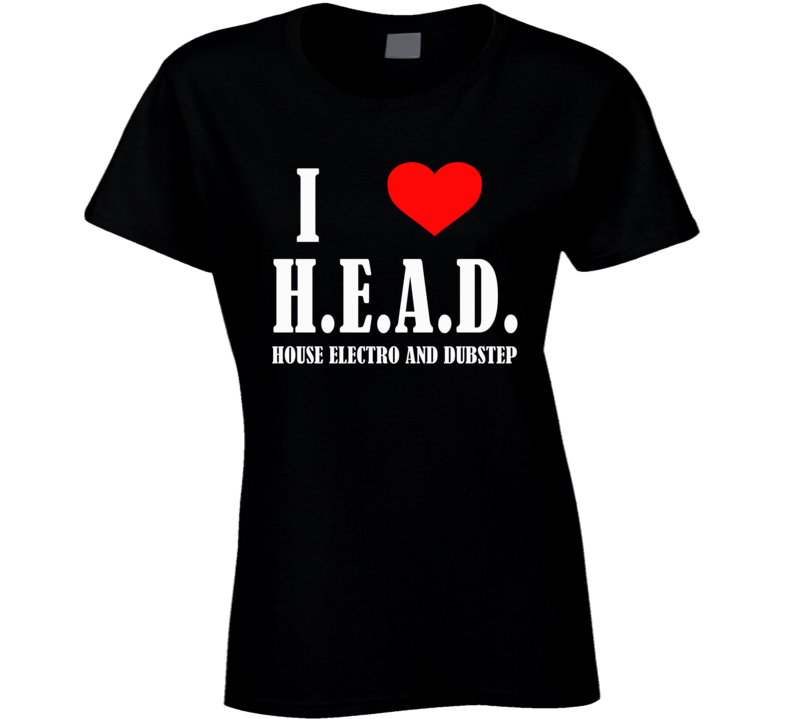 I Heart Head House Electro Dubstep Funny Trending Ladies T Shirt