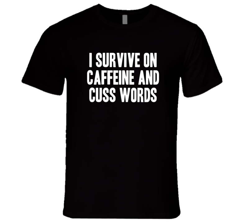 I Survive On Caffeine And Cuss Words Funny Summer T Shirt