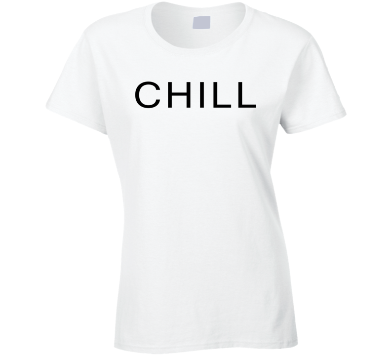 Chill Cool Trending Fashion Ladies Summer T Shirt