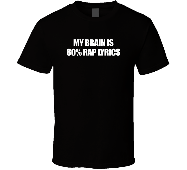 My Brain Is 80% Rap Lyrics Funny Music Trending T Shirt