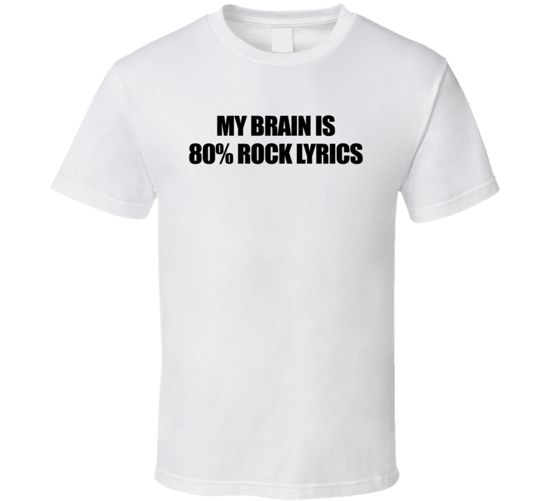 My Brain Is 80% Rock Lyrics Funny Music Trending T Shirt