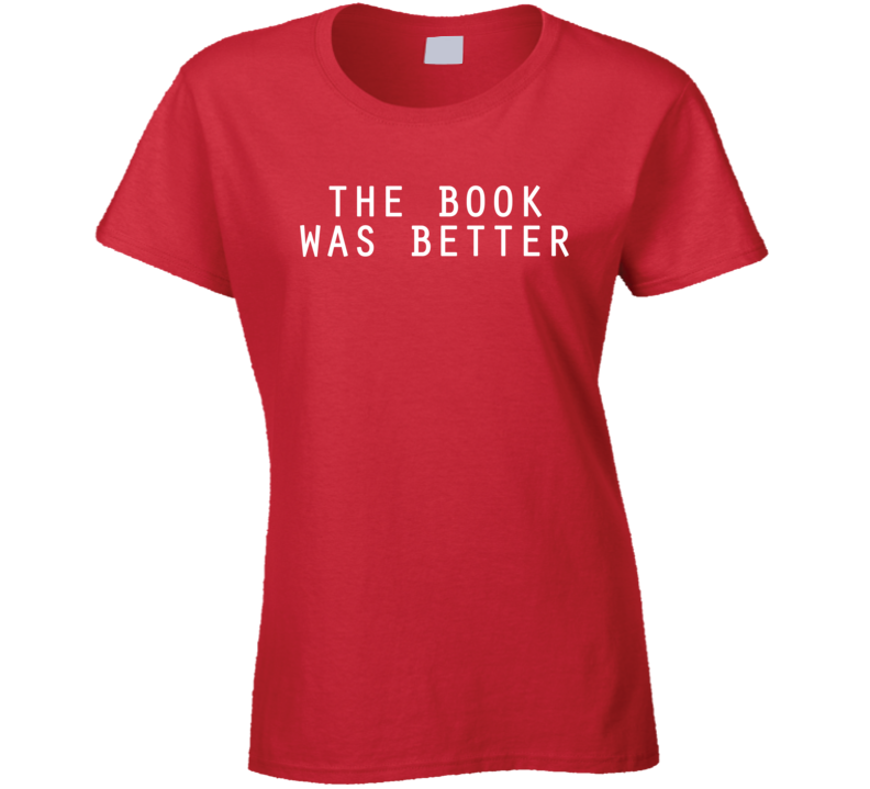 The Book Was Better Funny Trending Summer Fashion Ladies T Shirt