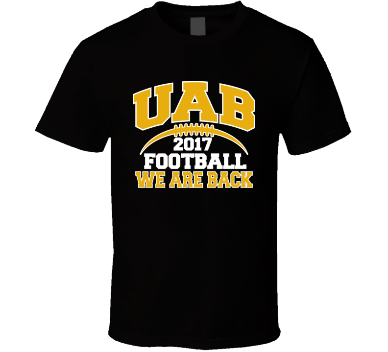 Uab Football 2017 We Are Back Birmingham Alabama Fan T Shirt