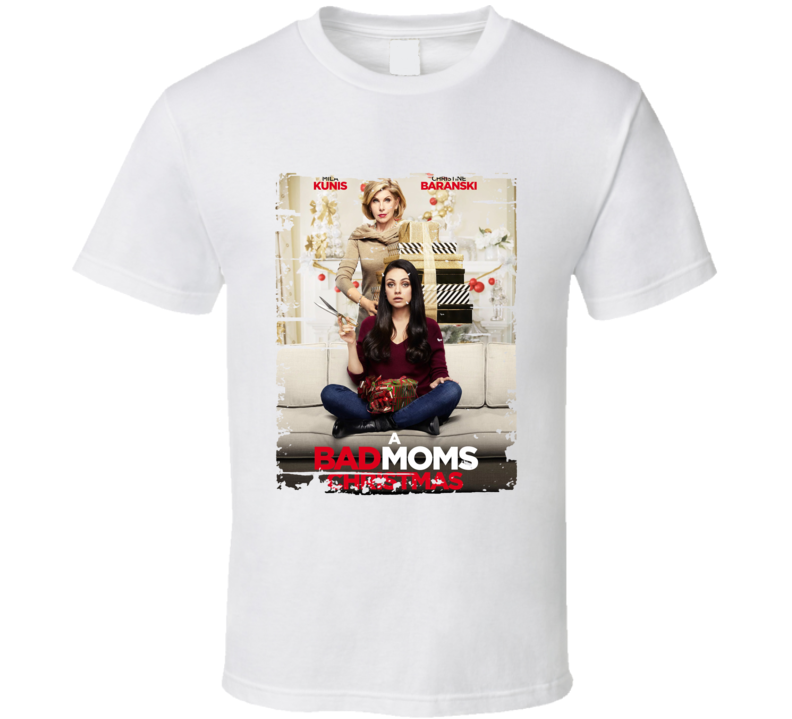 A Bad Moms Christmas Poster Cool Film Worn Look Movie Fan T Shirt