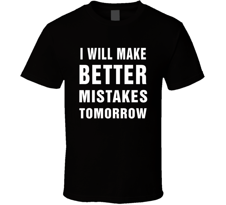 I Will Make Better Mistakes Tomorrow Funny X-mas Gift T Shirt