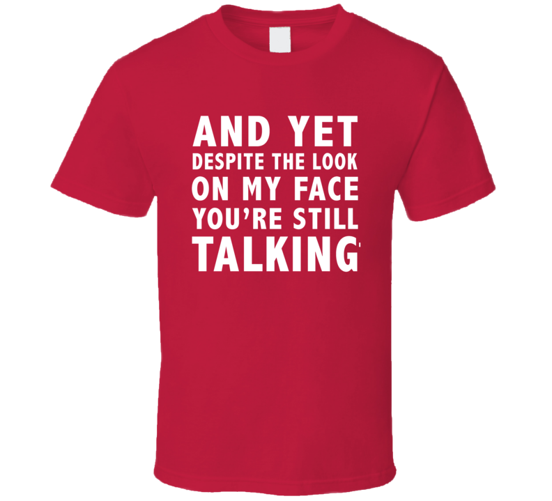 Despite Look On My Face You're Still Talking Funny X Mas Gift T Shirt