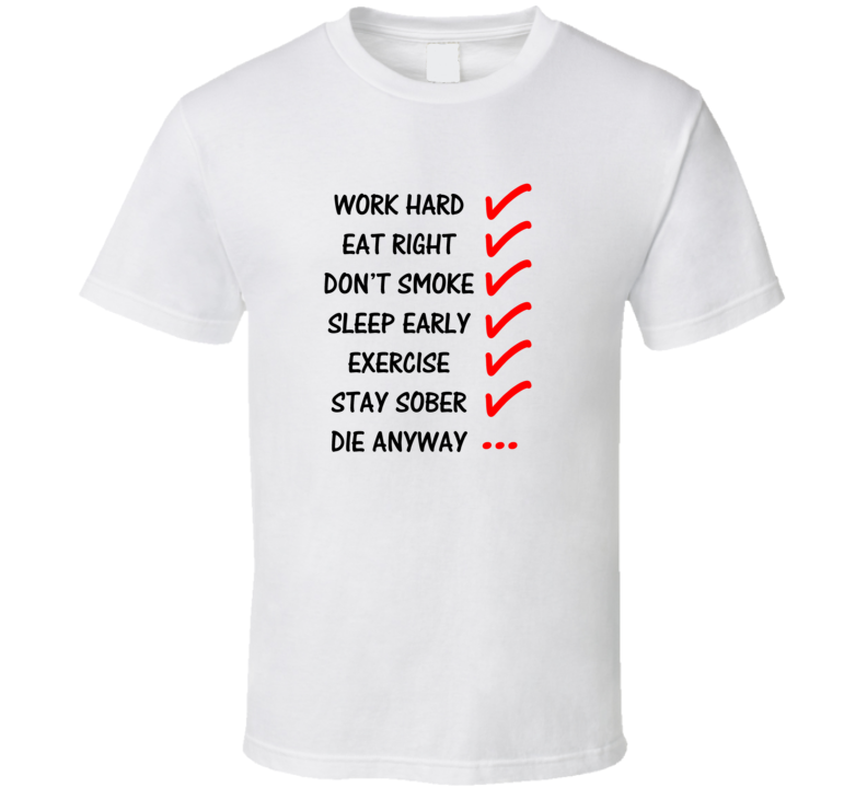 Work Hard Dont Smoke Exercise Stay Sober Die Anyway Xmas Gift T Shirt