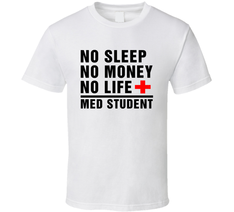 No Sleep Money Life Med Student Funny Xmas Gift Cool T Shirt