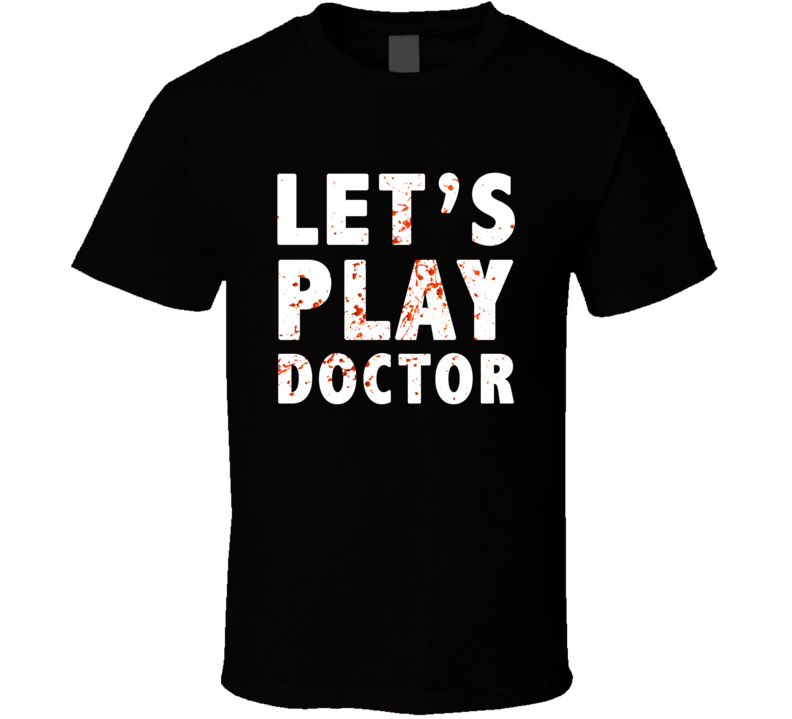 Lets Play Doctor Blood Splatter Medical Student X Mas Gift T Shirt)