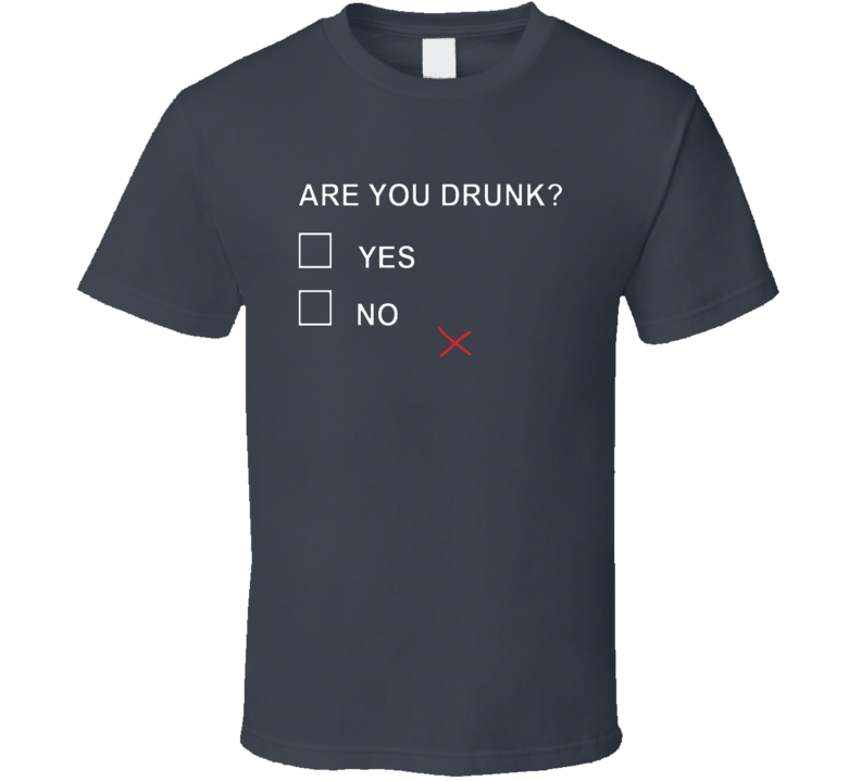 Are You Drunk Yes Or No Funny T Shirt