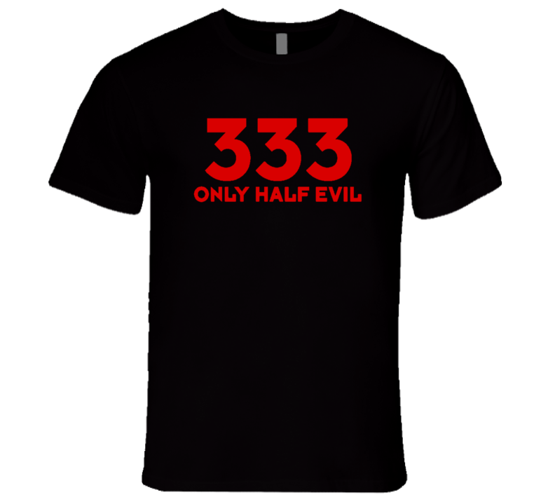 333 Only Half Evil Funny X Mas Gift T Shirt
