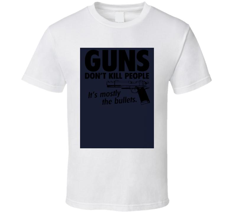 Guns Don't Kill People Bullets Do Funny T Shirt