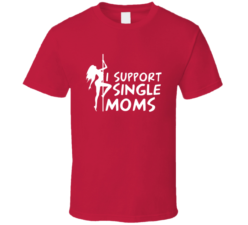I Support Single Moms Funny Cool X Mas Gift T Shirt