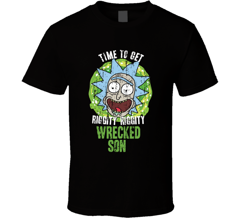 Rick And Morty Wreckson Son Time To Get Rigity Riggity Worn Look T Shirt