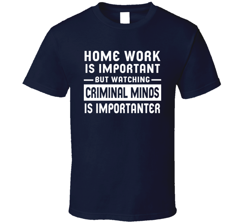 Home Work Is Important Watching Criminal Minds Funny Tv Show T Shirt