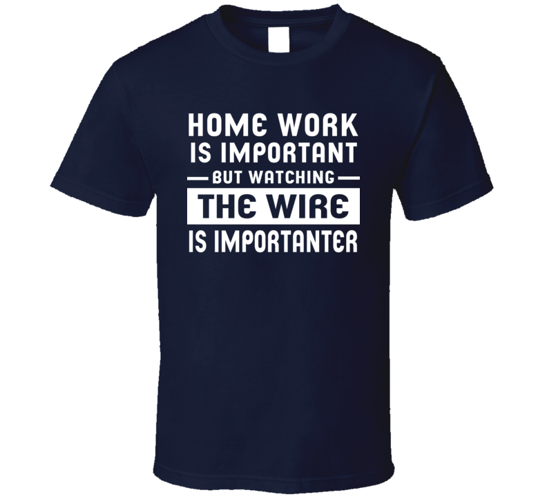 Home Work Is Important Watching The Wire Funny Tv Show T Shirt