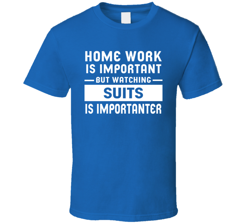 Home Work Is Important Watching Suits Funny Tv Show T Shirt