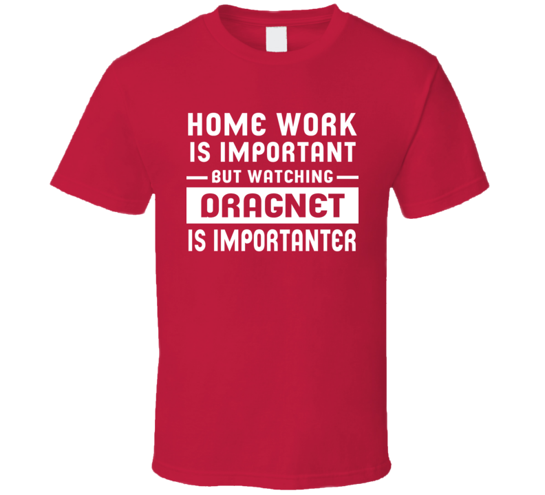 Home Work Is Important Watching Dragnet Funny Tv Show T Shirt