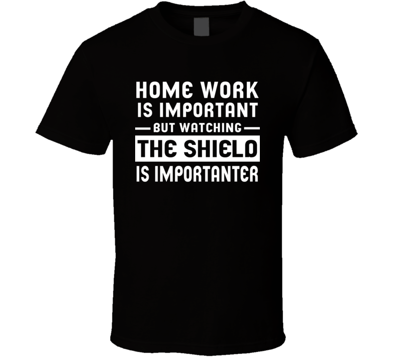Home Work Is Important Watching The Shield Funny Tv Show T Shirt