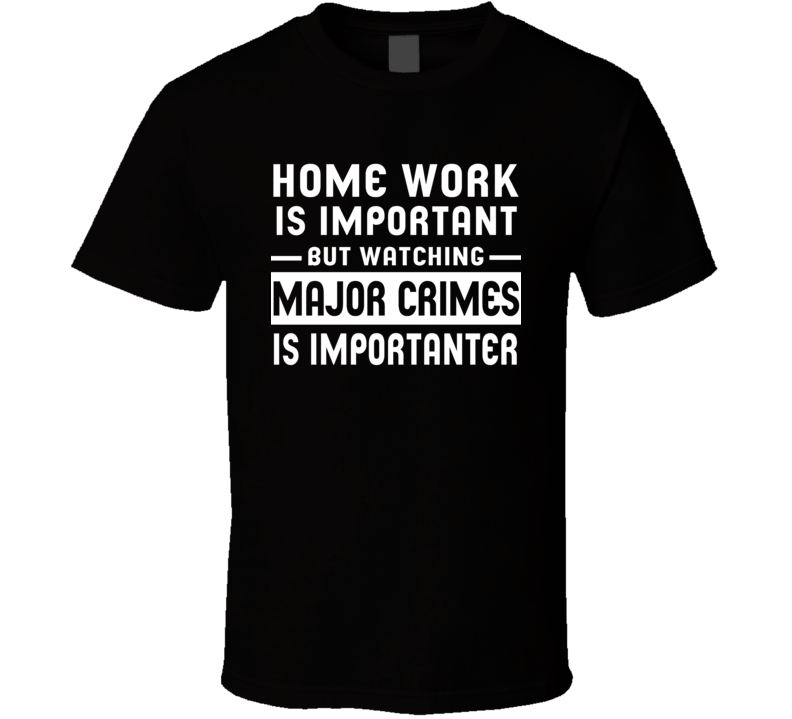 Home Work Is Important Watching Major Crimes Funny Tv Show T Shirt
