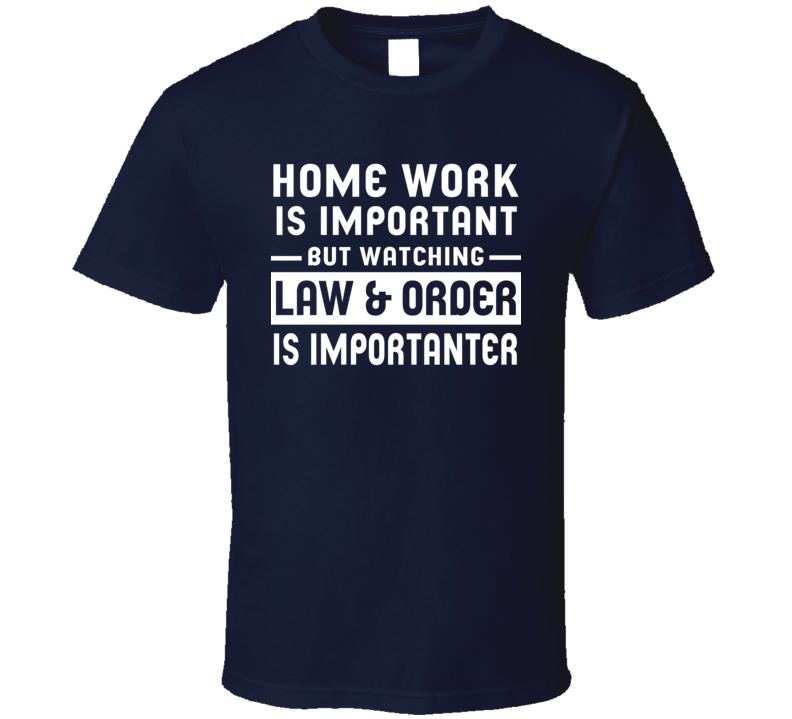 Home Work Is Important Watching Law And Order Funny Tv Show T Shirt