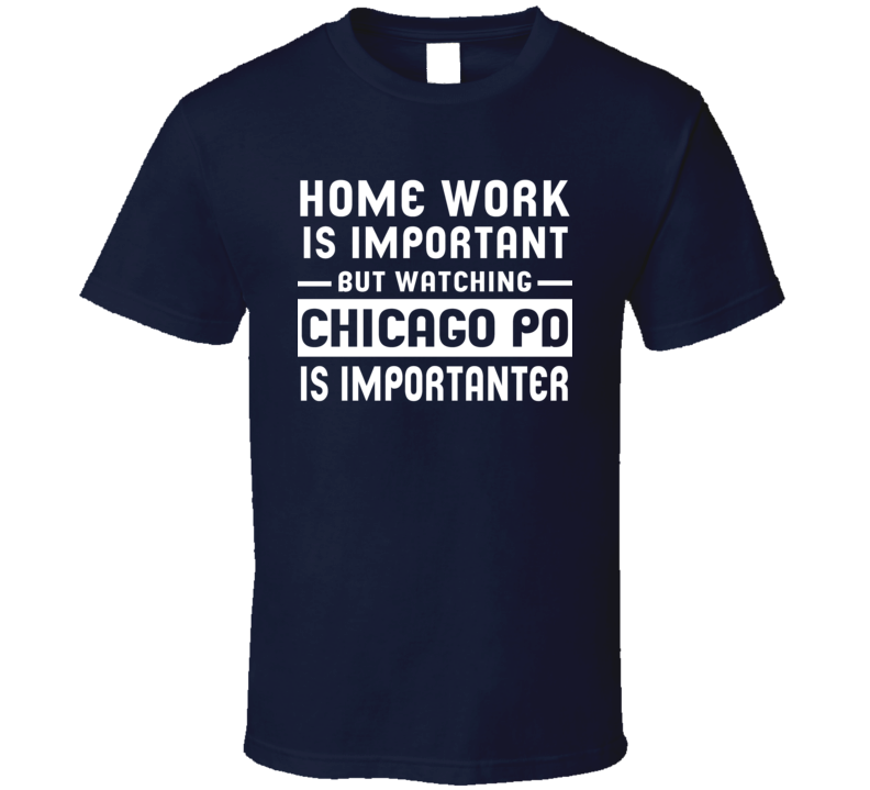 Home Work Is Important Watching Chicago Pd Funny Tv Show T Shirt
