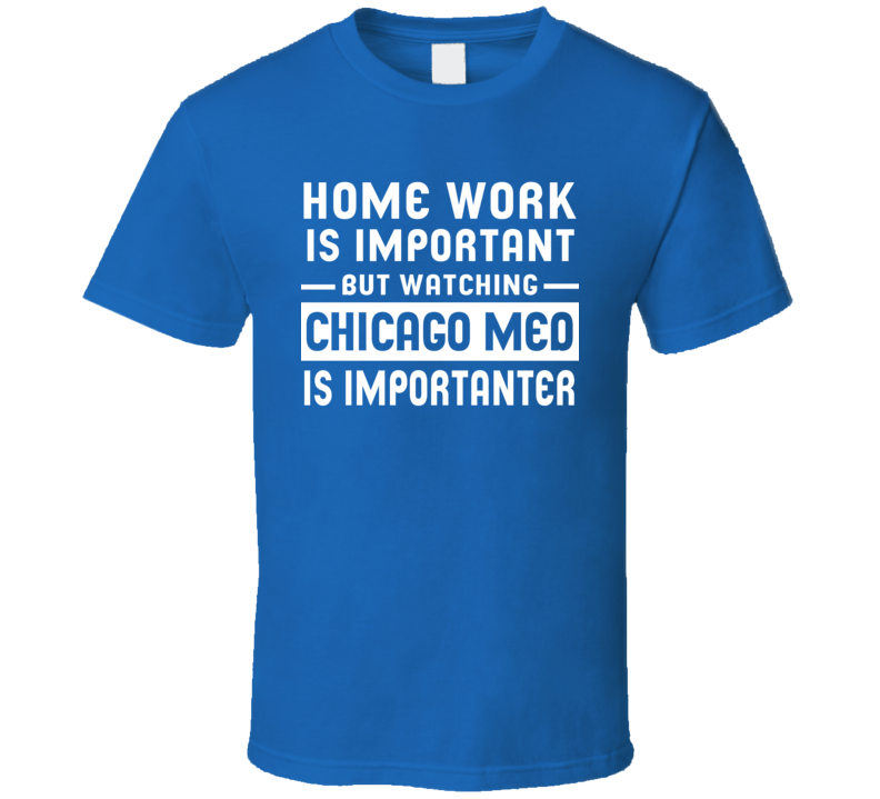 Home Work Is Important Watching Chicago Med Funny Tv Show T Shirt