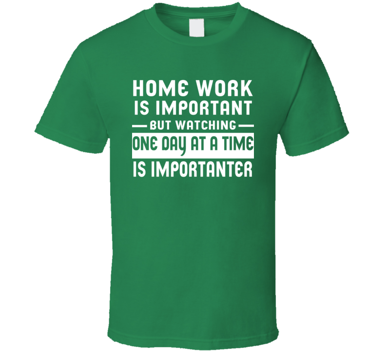 Home Work Is Important Watching One Day At A Time Tv Show T Shirt