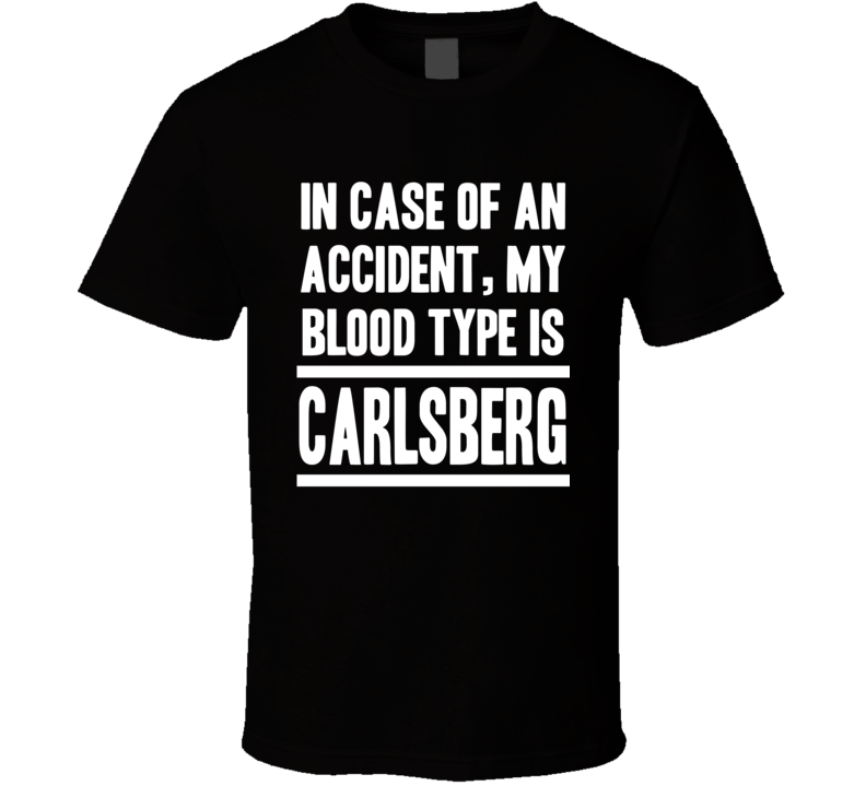 My Blood Type Is Carlsberg Export Beer Lover Funny Drinking T Shirt