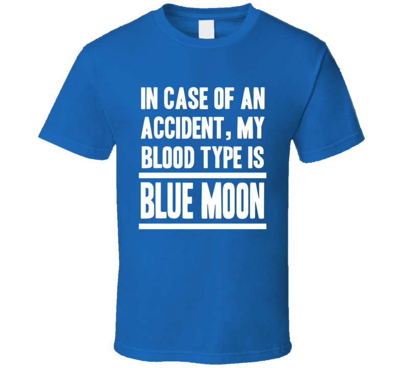 My Blood Type Is Blue Moon Beer Lover Funny Drinking T Shirt