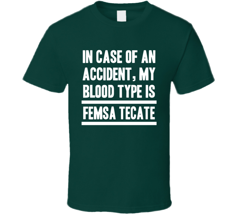 My Blood Type Is Femsa Tecate Beer Lover Funny Drinking T Shirt