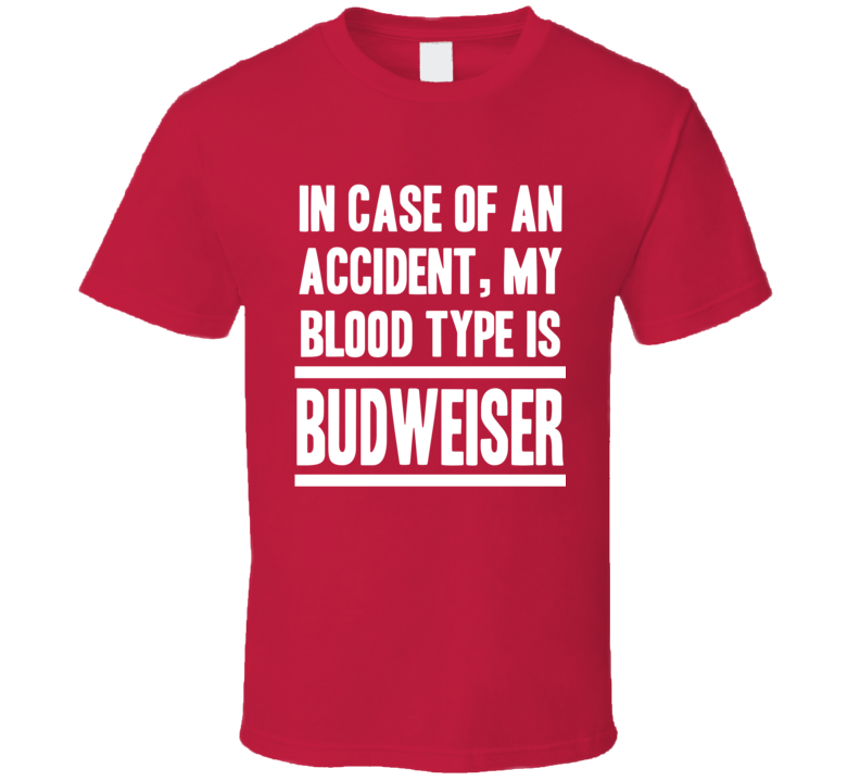 My Blood Type Is Budweiser Beer Lover Funny Drinking T Shirt