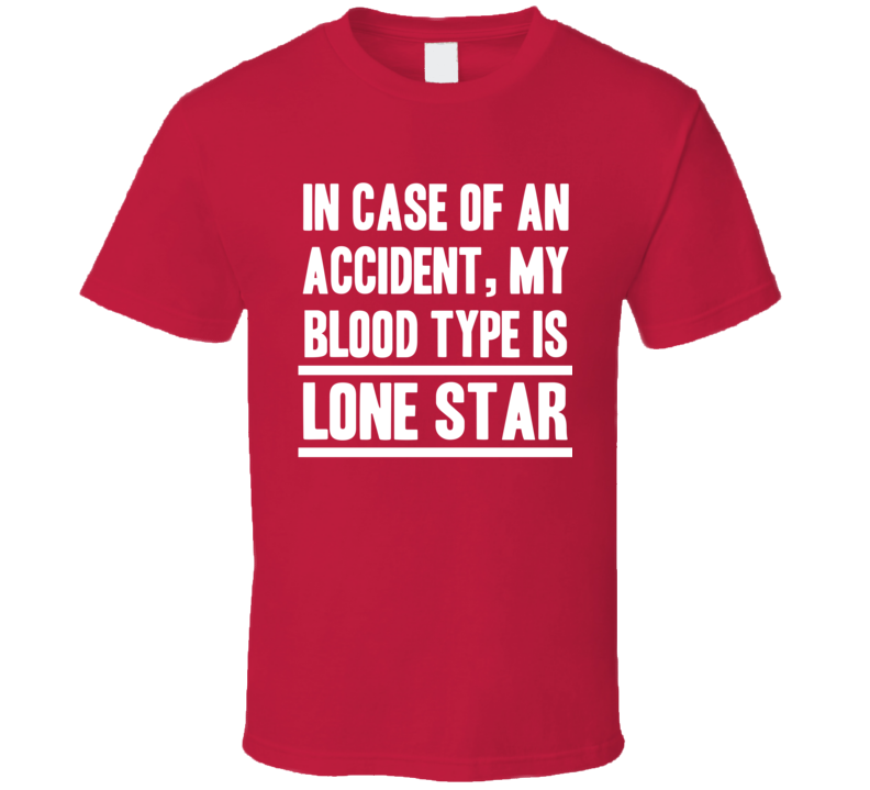 My Blood Type Is Lone Star Beer Lover Funny Drinking T Shirt