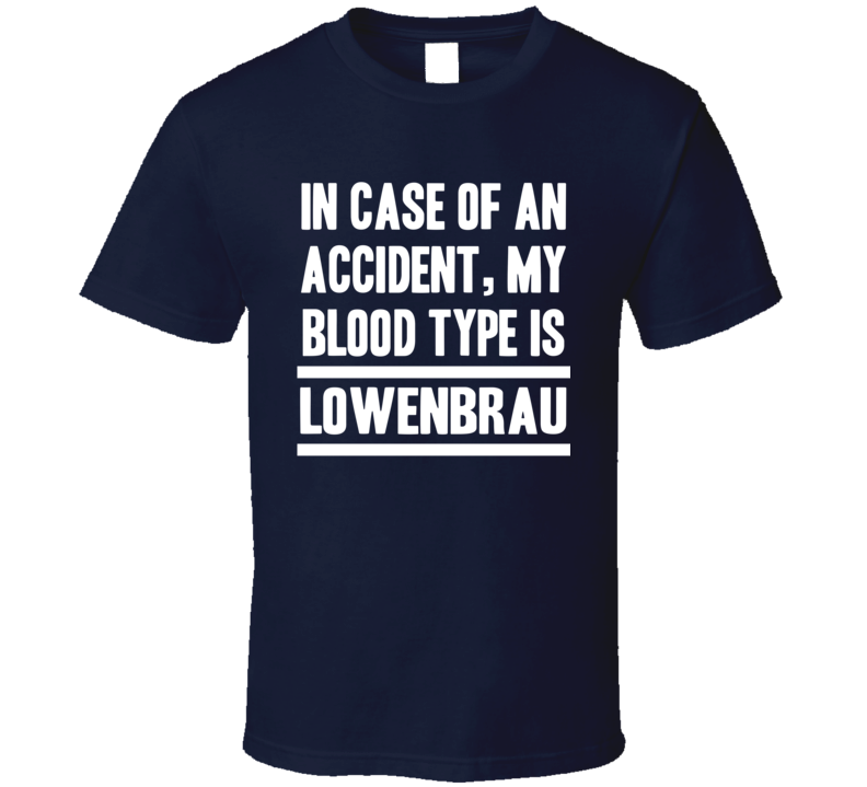 My Blood Type Is Löwenbräu Beer Lover Funny Drinking T Shirt