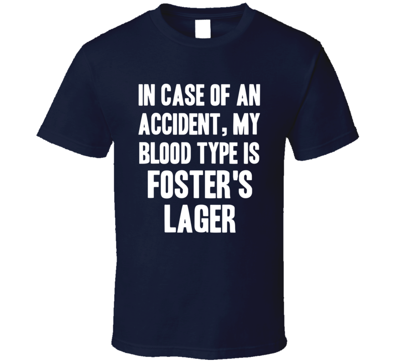 My Blood Type Is Foster's Lager Beer Lover Funny Drinking T Shirt