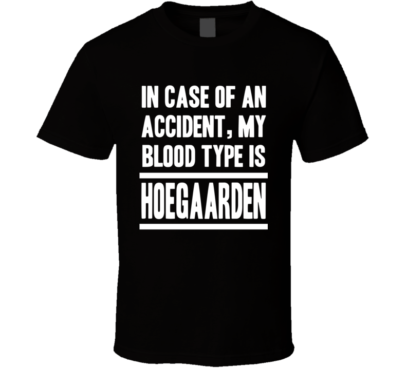 My Blood Type Is Hoegaarden Witbier Beer Lover Funny Drinking T Shirt